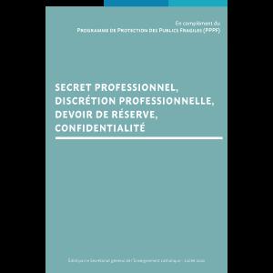 Secret professionnel, discrétion professionnelle, devoir de réserve, confidentialité PPPF
